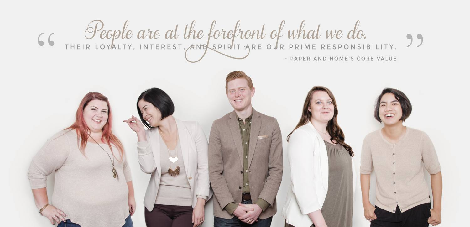 Paper and Home group photo - People are at the forefront of what we do. Their loyalty, interest, and spirit are our prime responsibility. Paper and Homes core value